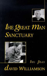 The Great Man / Sanctuary : Two Plays - David Williamson
