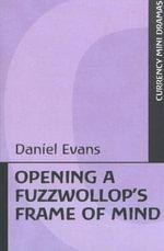 Opening a Fuzzwollop's Frame of Mind : Mini Drama - Daniel D. Evans