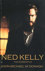 Ned Kelly : The Screenplay - John Michael McDonagh