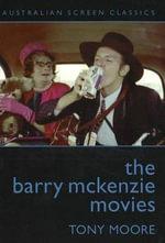 The Barry McKenzie Movies : Australian Screen Classics - Tony Moore