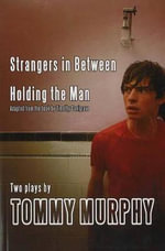 Strangers in Between: Adaptation : Holding the Man - Tony Murphy