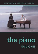 The Piano : Australian Screen Classics S. - Gail Jones