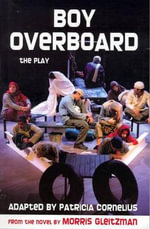 Boy Overboard : The Play - Morris Gleitzman
