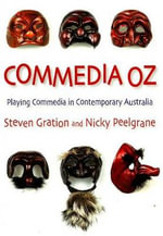 Commedia Oz : Playing Commedia in Contemporary Australia - Steven Gration