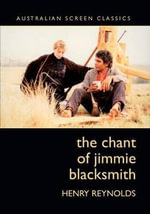 The Chant of Jimmie Blacksmith : Australian Screen Classics - Henry Reynolds