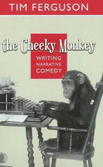 The Cheeky Monkey : Writing Narrative Comedy - Tim Ferguson