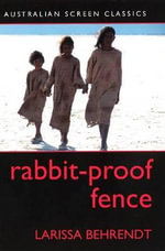 Rabbit-Proof Fence : Australian Screen Classics - Larissa Behrendt