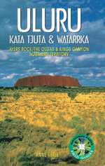 Uluru - Kata Tjuta and Watarrka : Ayers Rock, the Olgas and Kings Canyon, Northern Territory - Anne Kerle