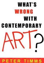 What's Wrong with Contemporary Art? - Peter Timms
