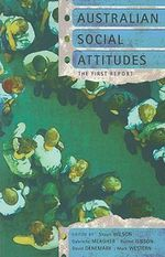 Australian Social Attitudes : The First Report