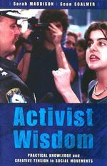 Activist Wisdom : Practical Knowledge and Creative Tension in Social Movements - Sarah Maddison