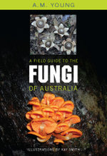 A Field Guide to the Fungi of Australia - Tony Young