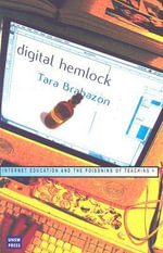 Digital Hemlock : Internet Education and the Poisoning of Teaching - Tara Brabazon