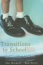 Transitions to School : Perceptions, Expectations and Experiences - Susan Dockett