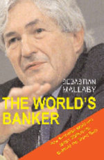 The World's Banker : A Story of Failed States, Financial Crises and the Wealth and Poverty of Nations - Sebastian Mallaby