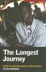 The Longest Journey : Resettling Refugees from Africa - Peter Browne