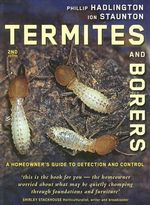Termites and Borers : A Home-Owner's Guide to Their Detection, Prevention and Control - Phillip W. Hadlington