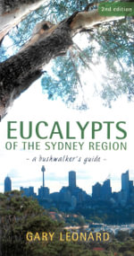 Eucalypts of the Sydney Region : A Bushwalker's Guide - Gary Leonard