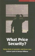 What Price Security? : Taking Stock of Australia's Anti-terror Laws - Andrew Lynch
