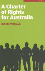 A Charter of Rights for Australia : Briefings - George Williams