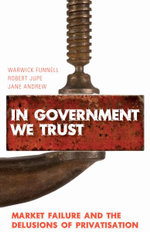 In Government We Trust : Market Failure and the Delusions of Privatisation - Warwick Funnell