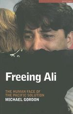 Freeing Ali : The Human Face of the Pacific Solution - Michael Gordon