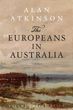 The Europeans in Australia : Nationality - Alan Atkinson