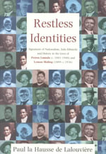 Restless Identities : Signatures of Nationalism, Zulu Ethnicity and History in the Lives of Petros Lamula (c.1881-1948) and Lymon Maling (1889-c.1936) - Paul La Hausse De Lalouviere