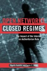 Open Networks, Closed Regimes : The Impact of the Internet on Authoritarian Rule - Shanthi Kalathil