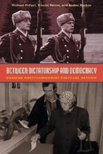 Between Dictatorship and Democracy : Russian Post-communist Political Reform - Michael McFaul