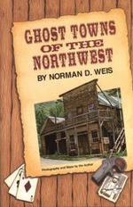 Ghost Towns of the Northwest - Norman D. Weis