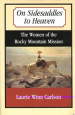 On Sidesaddles to Heaven : The Women of the Rocky Mountain Mission - Laurie Winn Carlson