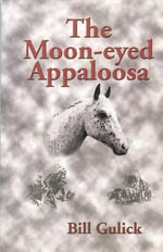 The Moon-eyed Appaloosa : A Complete Hiking Guide - Bill Gulick
