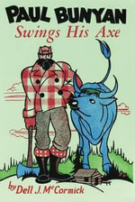 Paul Bunyan Swings His Axe - Dell  J. McCormick