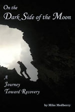 On the Dark Side of the Moon : A Journey to Recovery - Mike Medberry