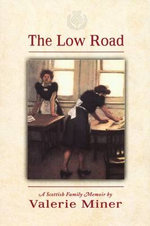 The Low Road : A Scottish Family Memoir - Valerie Miner