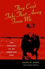 They Can't Take That away from ME : The Odyssey of an American POW - Ralph M. Rentz