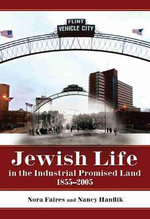 Jewish Life in the Industrial Promised Land, 1855-2005 - Nora Faires