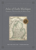 Atlas of Early Michigan's Forests, Grasslands, and Wetlands : An Interpretation of the 1816-1856 General Land Office Surveys - Dennis Albert