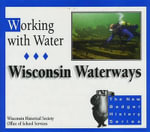 Working with Water : Wisconsin Waterways - Bobbie Malone