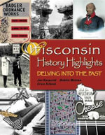 Wisconsin History Highlights : Delving into the Past - Jon Kasparek
