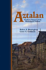 Aztalan : Northern Outpost of the Mississippian Indians - Robert A. Birmingham