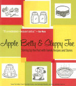 Apple Betty & Sloppy Joe : Stirring Up the Past with Family Recipes and Stories - Susan Sanvidge