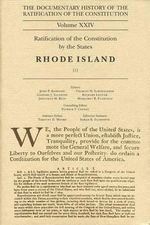 The Documentary History of the Ratification of the Constitution : Rhode Island - John P Kaminski