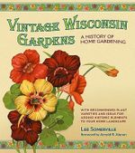 Vintage Wisconsin Gardens : A History of Home Gardening - Lee Somerville