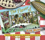 Flavor of Wisconsin for Kids : A Feast of History, with Stories and Recipes Celebrating the Land and People of Our State - Terese Allen
