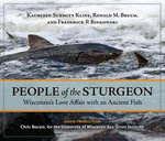 People of the Sturgeon : Wisconsin's Love Affair with an Ancient Fish - Kathleen Schmitt Kline