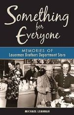 Something for Everyone : Memories of Lauerman Brothers Department Store - Michael Leannah