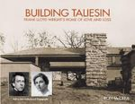 Building Taliesin : Frank Lloyd Wright's Home of Love and Loss - Ron McCrea