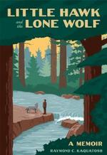 Little Hawk and the Lone Wolf : A Memoir - Raymond C Kaquatosh